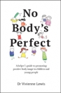 No Body's Perfect: A helper's guide to promoting positive body image in children and young people