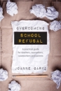 Overcoming School Refusal:  A practical guide for teachers, counsellors, caseworkers and parents