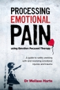 Processing Emotional Pain using Emotion Focused Therapy: A guide to safely working with and resolving emotional injuries and trauma